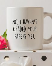 Sip your favourite tea or coffee with the No, I Haven't Graded Your Papers Yet Coffee Mug that makes a fantastic present or a little treat for yourself.