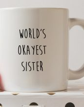 Sip your favourite tea or coffee with the World's Okayest Sister Coffee Mug that makes a fantastic present or a little treat for yourself.