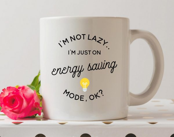 I'm Not Lazy I'm On Energy Saving Mode Coffee Mug