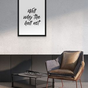 Perfect for any room in the home, the Home Wall Poster - Why The Hell Not is a great piece of daily inspiration for your walls.